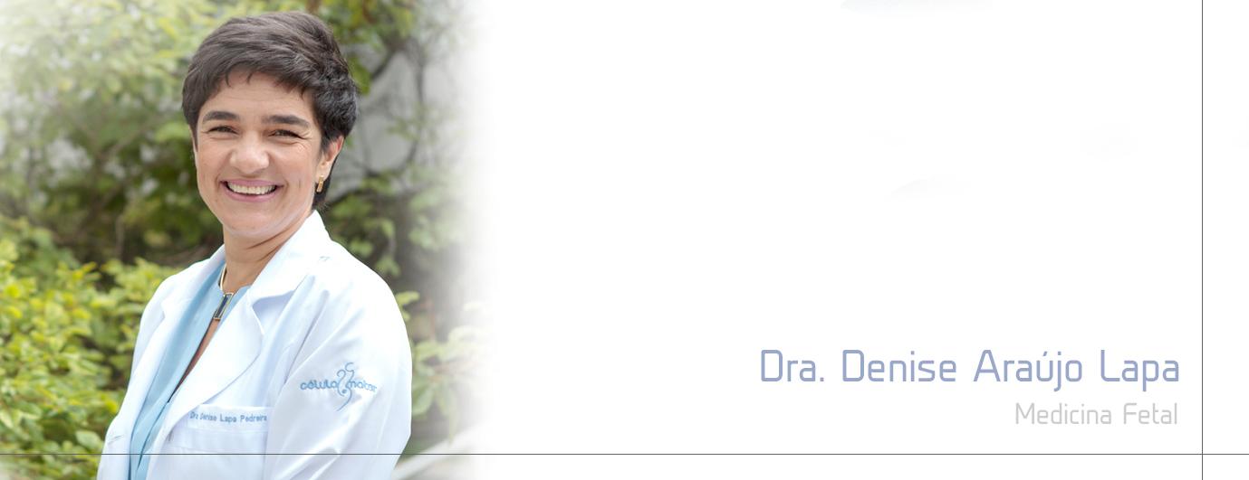 Dra Denise Araújo Lapa - Medicina Fetal Célula Mater
